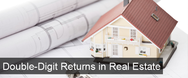 Double Digit Returns with Real Estate